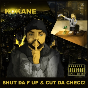 72dpi-Kokane-Album-Cover-Shut-Da-F-Up-Cut-Da-Checc copy
