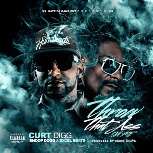 "Curt Digg ""Throw That A**  On Me"" ft Snoop Dogg and Excel Beats"